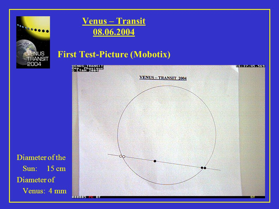 Venus – Transit 08.06.2004 First Test-Picture (Mobotix) Diameter of the Sun: 15 cm Diameter of Venus: 4 mm