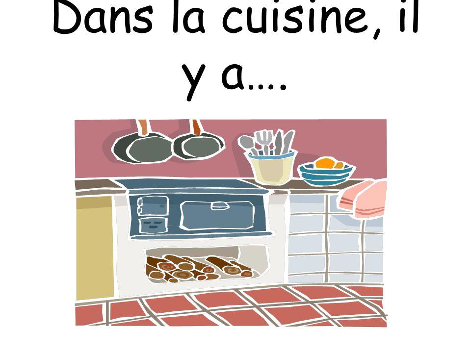Dans la cuisine, il y a….