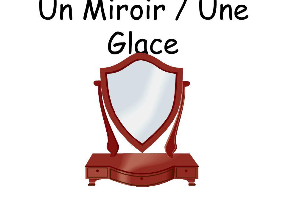 Un Miroir / Une Glace