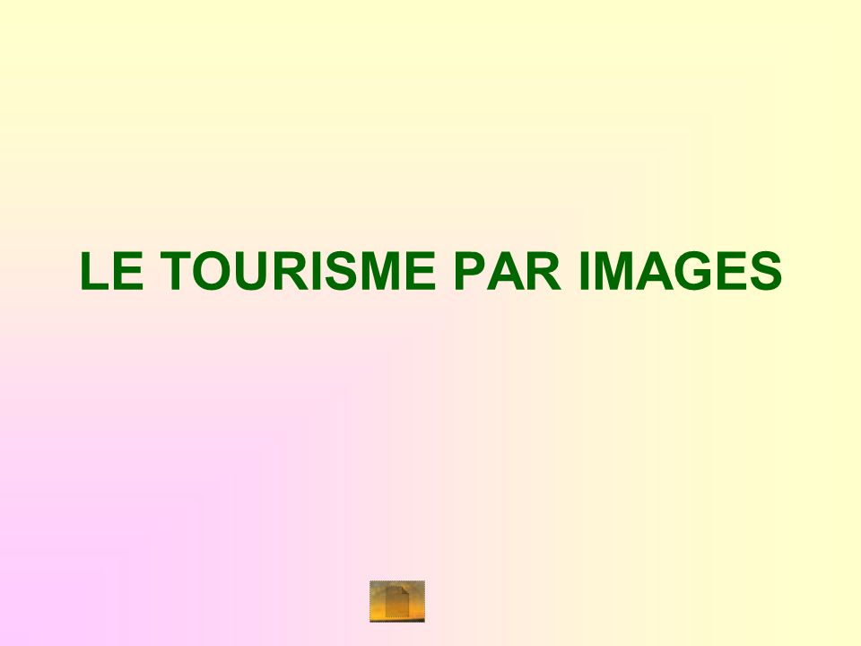 LE TOURISME PAR IMAGES