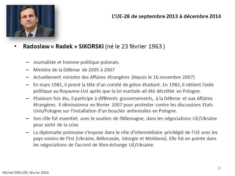 LUE-28 de septembre 2013 à décembre 2014 Radoslaw « Radek » SIKORSKI (né le 23 février 1963 ) – Journaliste et homme politique polonais. – Ministre de