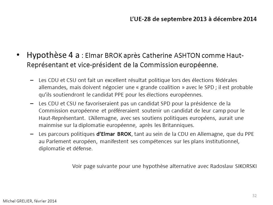 LUE-28 de septembre 2013 à décembre 2014 Hypothèse 4 a : Elmar BROK après Catherine ASHTON comme Haut- Représentant et vice-président de la Commission européenne.