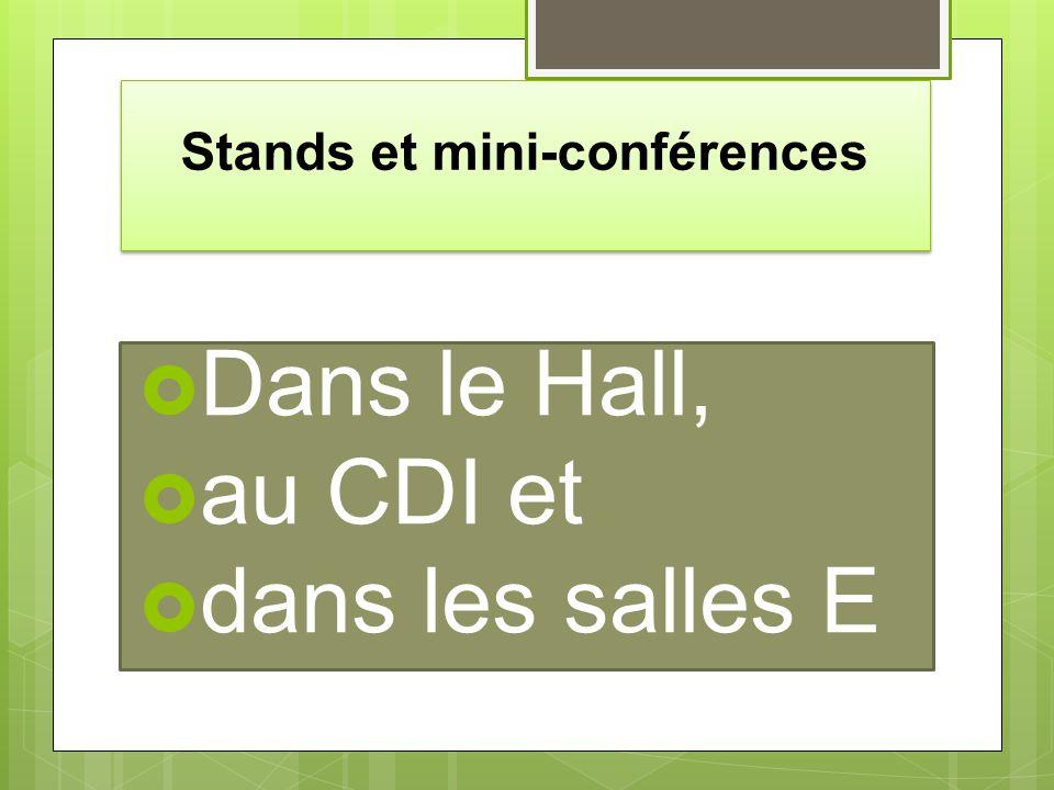 Stands et mini-conférences Dans le Hall, au CDI et dans les salles E