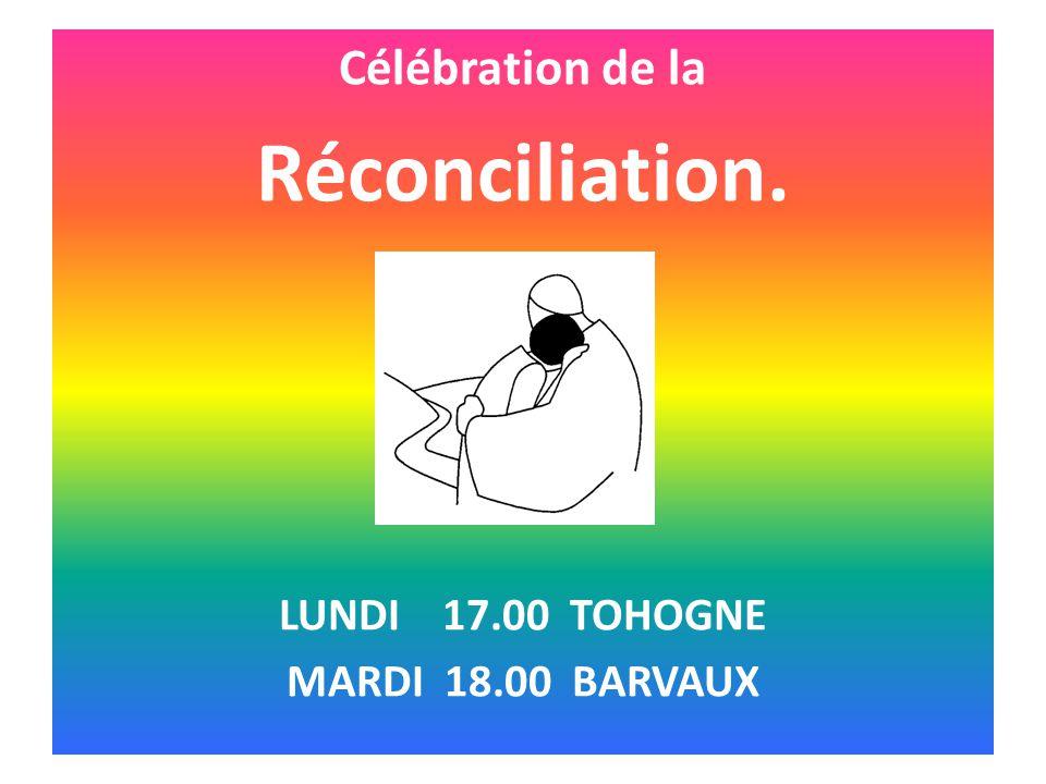 Célébration de la Réconciliation. LUNDI 17.00 TOHOGNE MARDI 18.00 BARVAUX