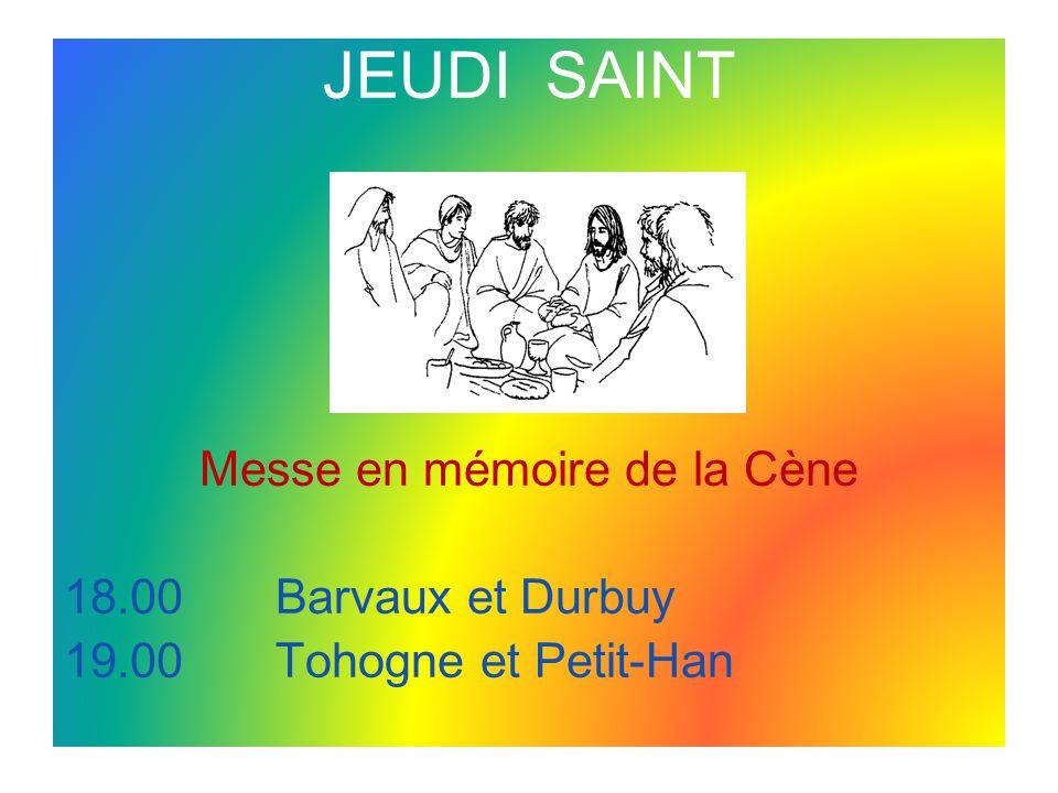 JEUDI SAINT Messe en mémoire de la Cène 18.00Barvaux et Durbuy 19.00Tohogne et Petit-Han