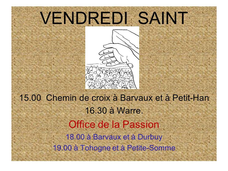 VENDREDI SAINT 15.00 Chemin de croix à Barvaux et à Petit-Han 16.30 à Warre. Office de la Passion 18.00 à Barvaux et à Durbuy 19.00 à Tohogne et à Pet