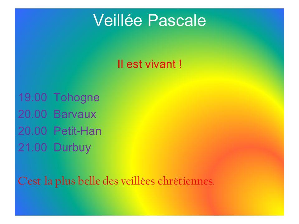 Veillée Pascale Il est vivant ! 19.00 Tohogne 20.00 Barvaux 20.00 Petit-Han 21.00 Durbuy Cest la plus belle des veillées chrétiennes.