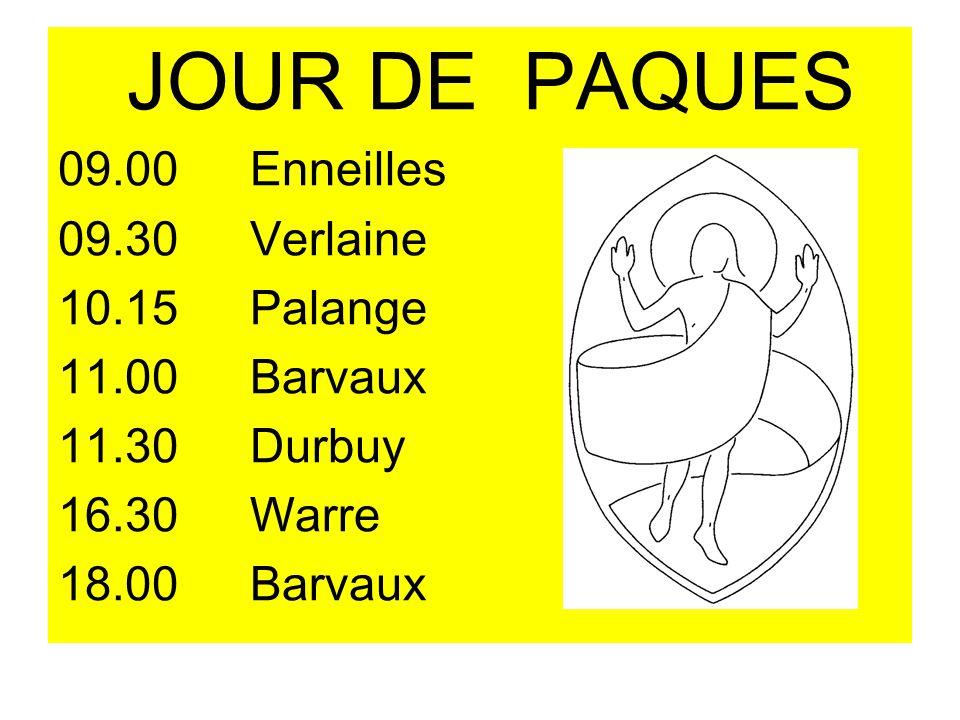 JOUR DE PAQUES 09.00Enneilles 09.30Verlaine 10.15Palange 11.00Barvaux 11.30Durbuy 16.30Warre 18.00Barvaux