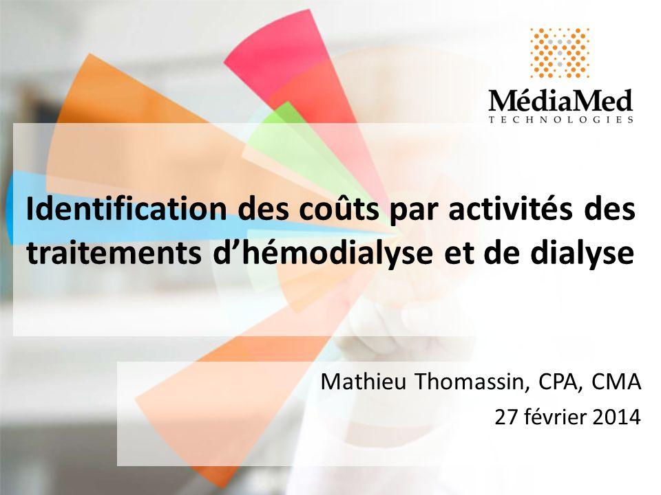 Identification des coûts par activités des traitements dhémodialyse et de dialyse Mathieu Thomassin, CPA, CMA 27 février 2014