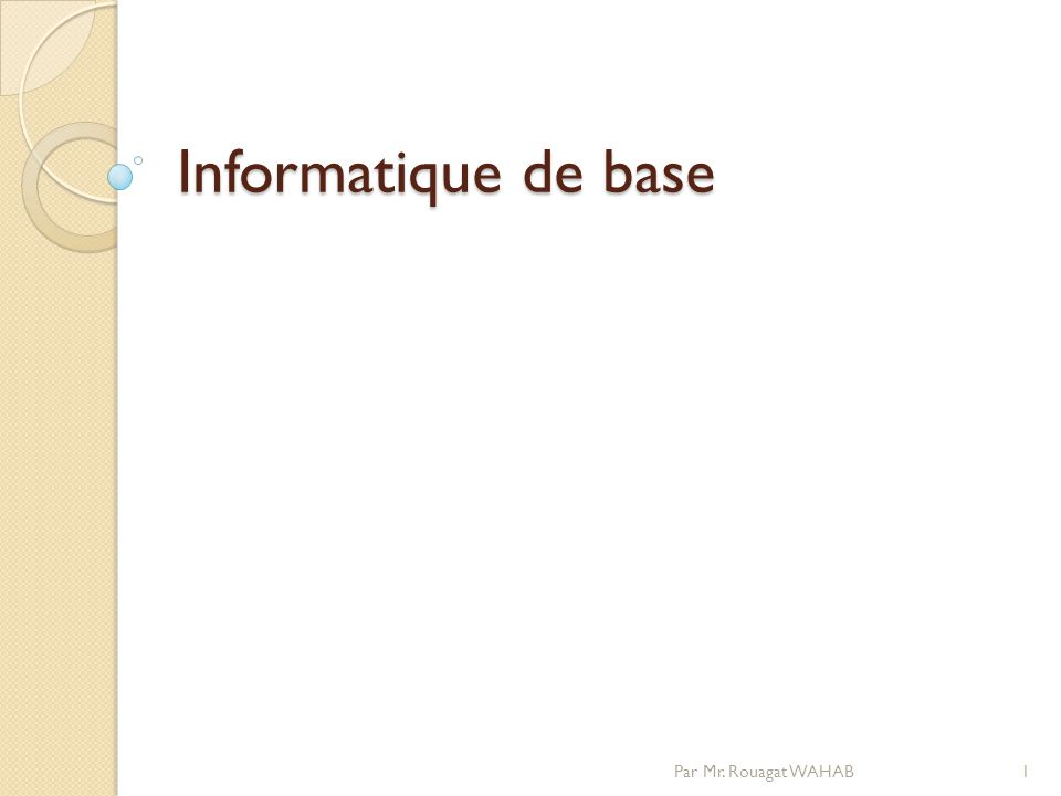 Informatique de base 1Par Mr. Rouagat WAHAB