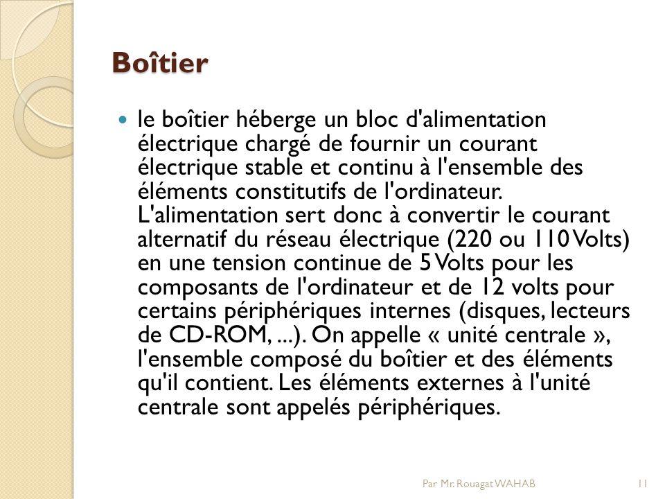 Boîtier le boîtier héberge un bloc d alimentation électrique chargé de fournir un courant électrique stable et continu à l ensemble des éléments constitutifs de l ordinateur.