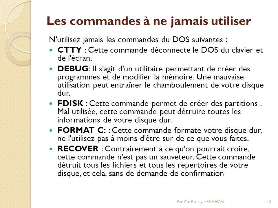 Les commandes à ne jamais utiliser N utilisez jamais les commandes du DOS suivantes : CTTY : Cette commande déconnecte le DOS du clavier et de l écran.