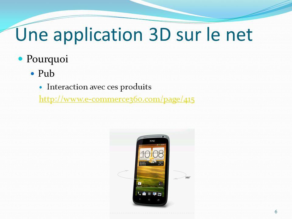 Une application 3D sur le net Pourquoi Pub Interaction avec ces produits http://www.e-commerce360.com/page/415 6