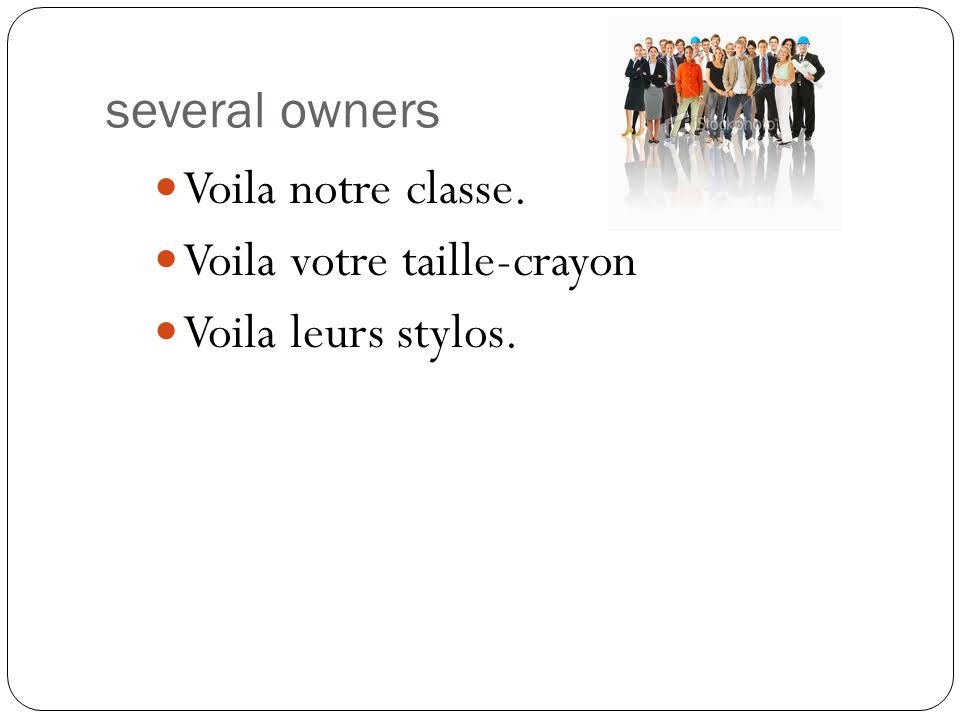 Voila notre classe. Its your classroom and its mine also. It is our classroom. Cest notre classe.