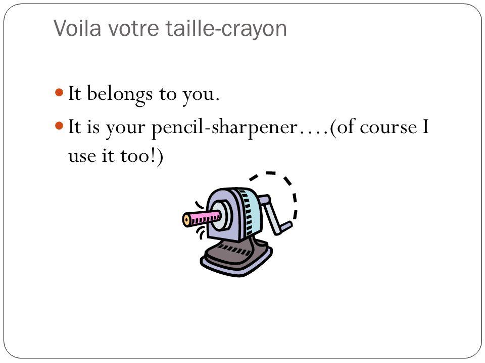 Your Cest votre taille-crayon...et ça? Cest votre poubelle.
