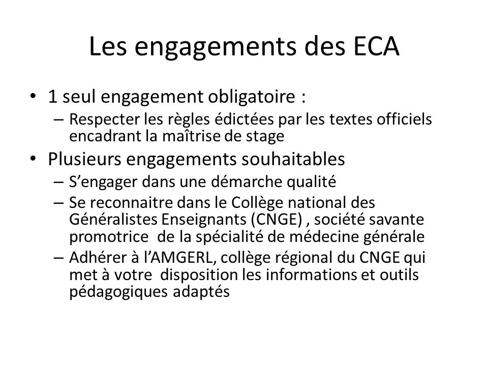Les engagements des ECA 1 seul engagement obligatoire : – Respecter les règles édictées par les textes officiels encadrant la maîtrise de stage Plusie