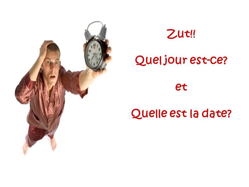Zut!! Quel jour est-ce? et Quelle est la date?