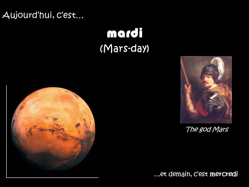 Aujourdhui, cest… mardi (Mars-day) The god Mars …et demain, cest mercredi