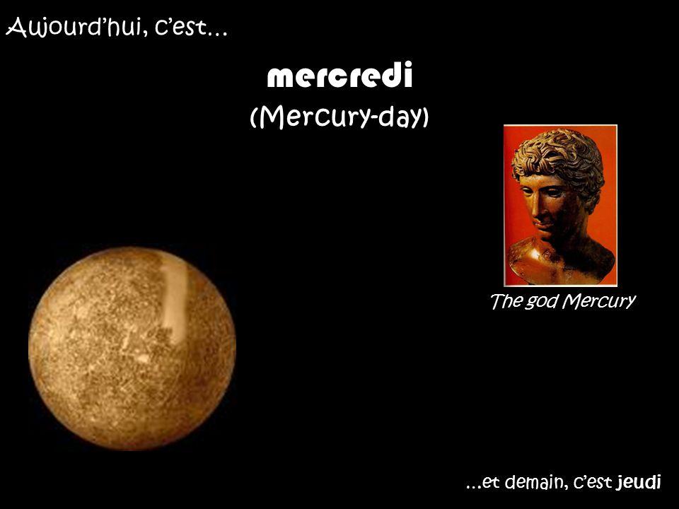 Aujourdhui, cest… mercredi (Mercury-day) The god Mercury …et demain, cest jeudi