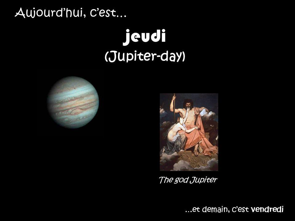 Aujourdhui, cest… jeudi (Jupiter-day) …et demain, cest vendredi The god Jupiter