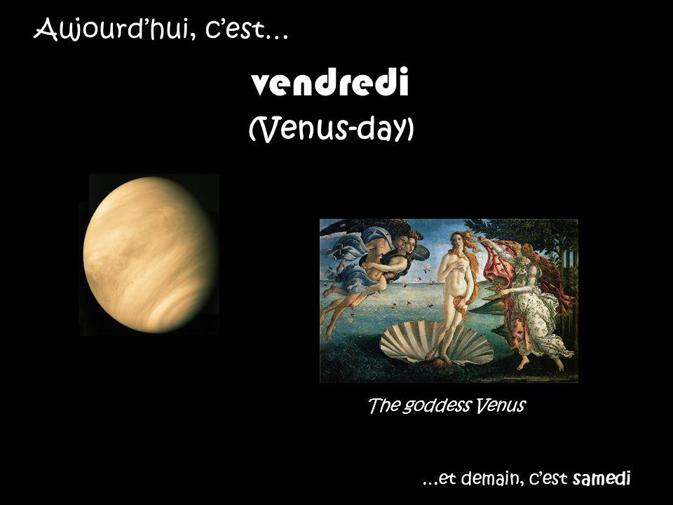 Aujourdhui, cest… vendredi (Venus-day) …et demain, cest samedi The goddess Venus