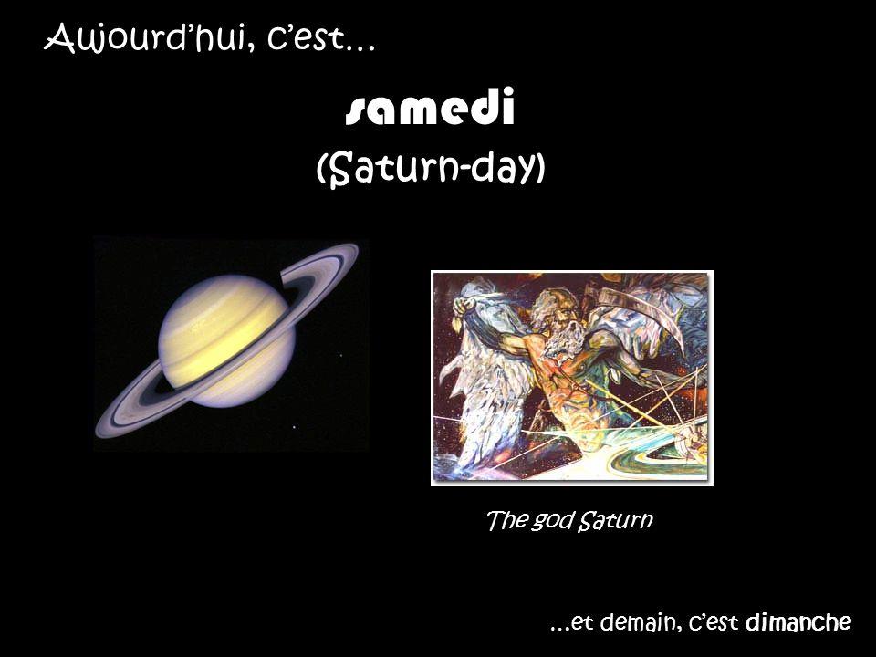 Aujourdhui, cest… samedi (Saturn-day) …et demain, cest dimanche The god Saturn