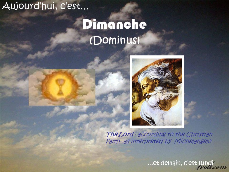 Aujourdhui, cest… Dimanche (Dominus) …et demain, cest lundi The Lord - according to the Christian Faith- as interpreted by Michelangelo
