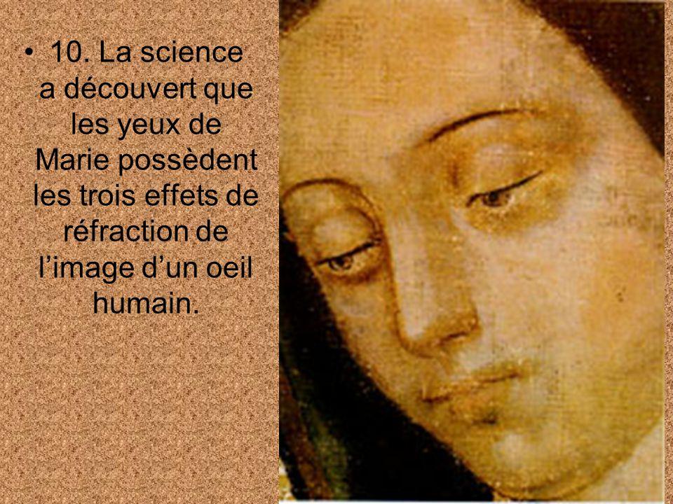 10. La science a découvert que les yeux de Marie possèdent les trois effets de réfraction de limage dun oeil humain.