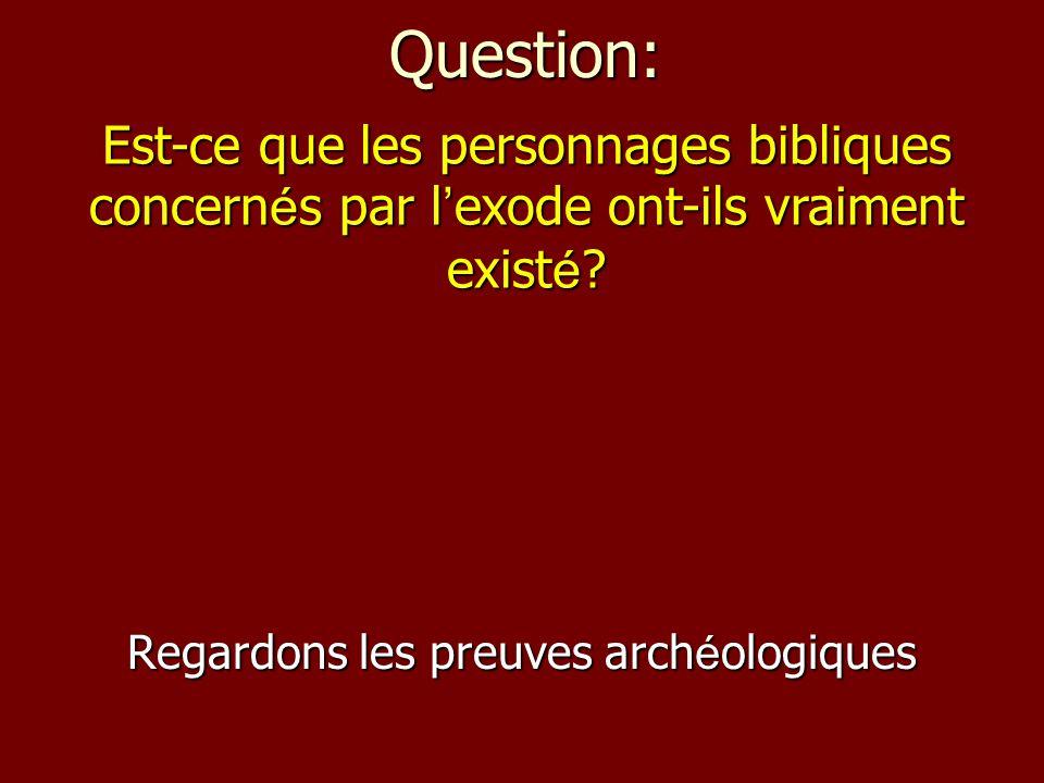 Question: Regardons les preuves arch é ologiques Est-ce que les personnages bibliques concernés par lexode ont-ils vraiment existé?
