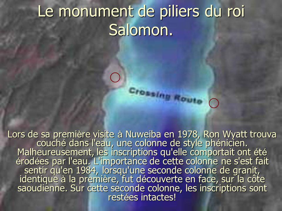Le monument de piliers du roi Salomon. Lors de sa premi è re visite à Nuweiba en 1978, Ron Wyatt trouva couch é dans l'eau, une colonne de style ph é