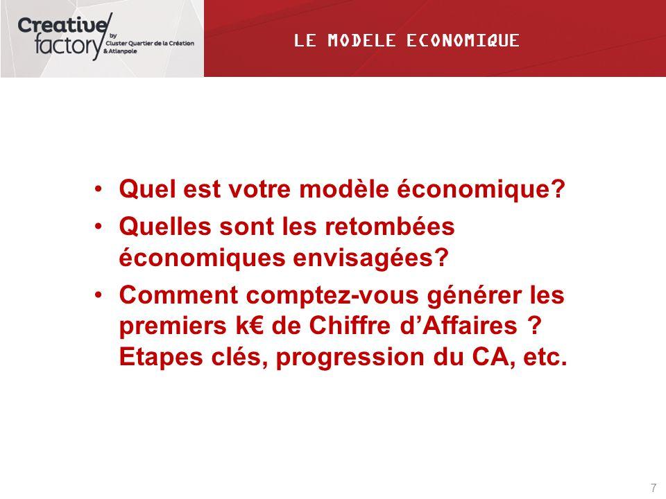 7 LE MODELE ECONOMIQUE Quel est votre modèle économique? Quelles sont les retombées économiques envisagées? Comment comptez-vous générer les premiers
