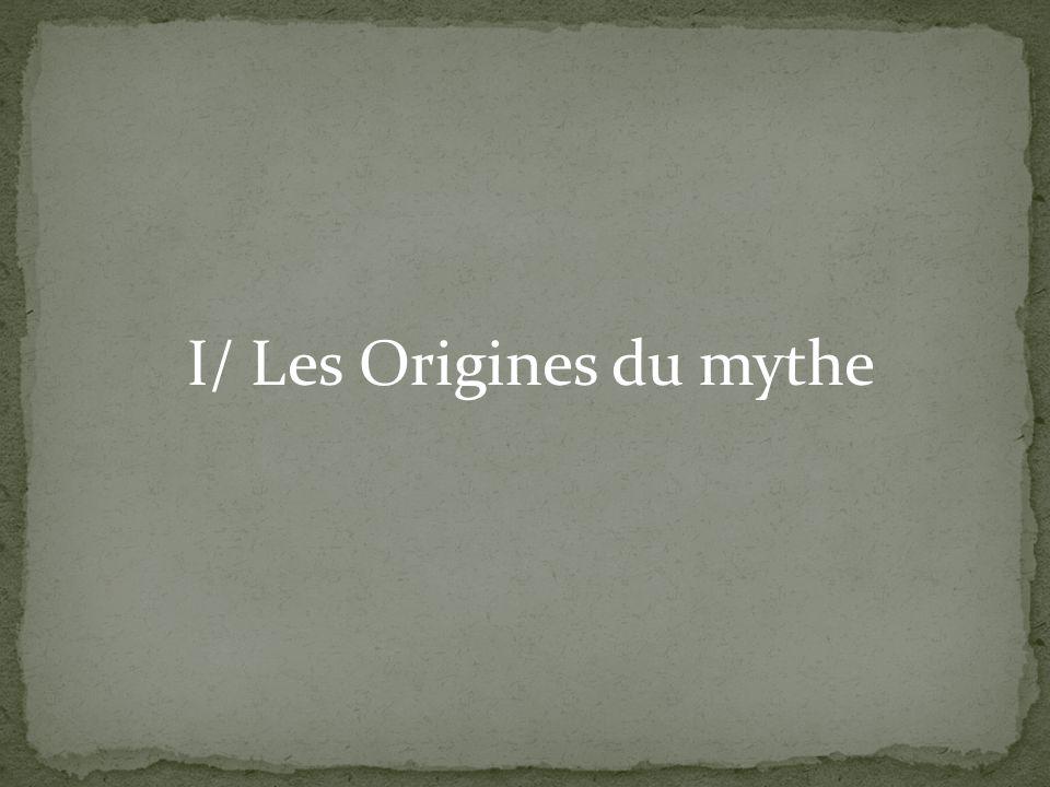 I/ Les Origines du mythe