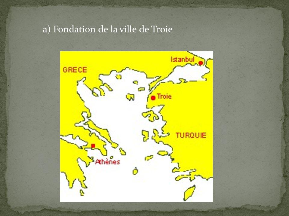 a) Fondation de la ville de Troie