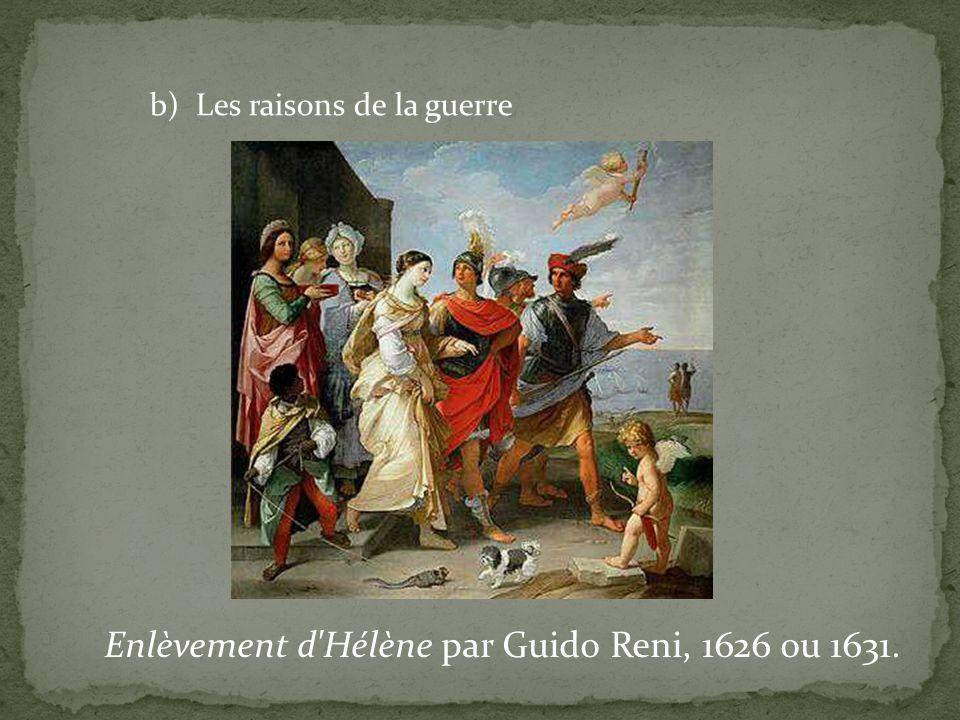 b) Les raisons de la guerre Enlèvement d'Hélène par Guido Reni, 1626 ou 1631.