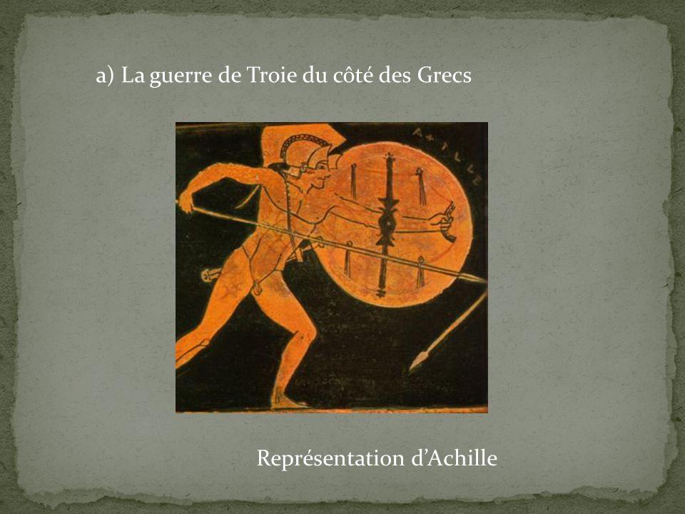 a) La guerre de Troie du côté des Grecs Représentation dAchille