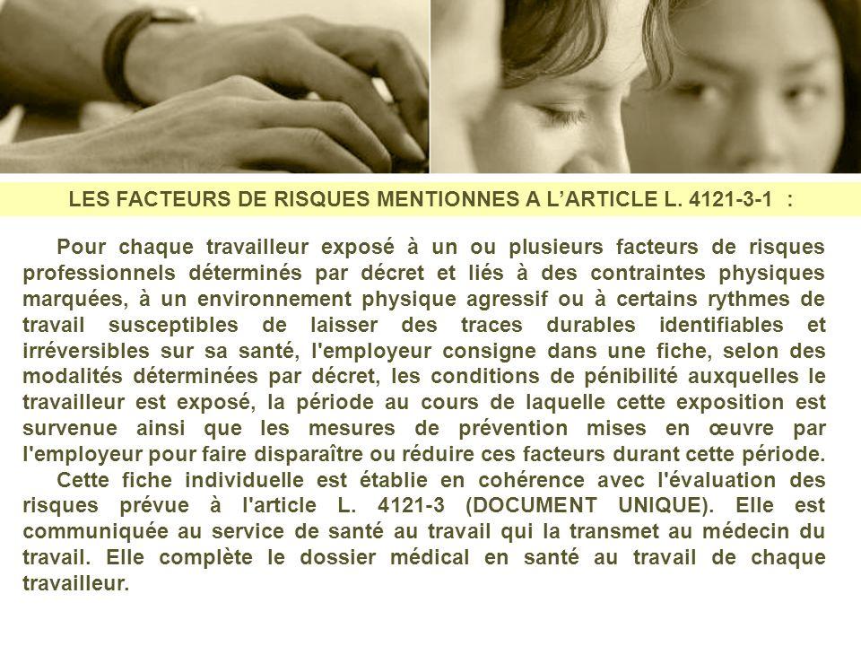 LES FACTEURS DE RISQUES MENTIONNES A LARTICLE L. 4121-3-1 : Pour chaque travailleur exposé à un ou plusieurs facteurs de risques professionnels déterm