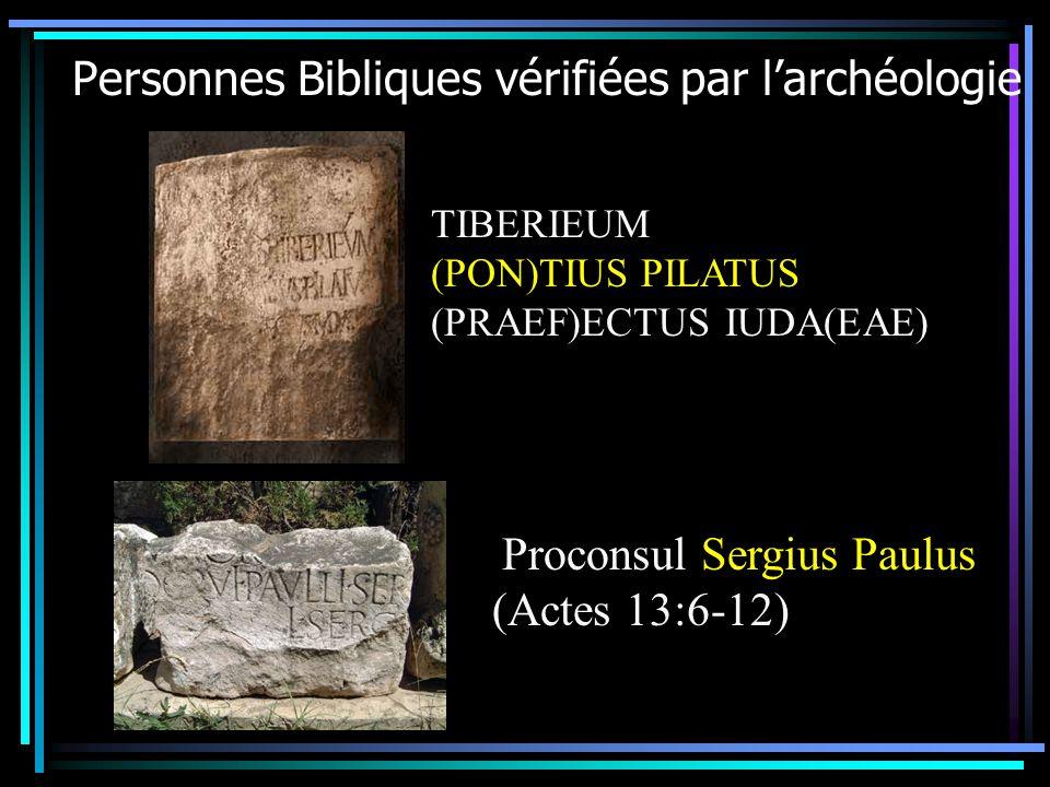 Personnes Bibliques vérifiées par larchéologie TIBERIEUM (PON)TIUS PILATUS (PRAEF)ECTUS IUDA(EAE) Proconsul Sergius Paulus (Actes 13:6-12)