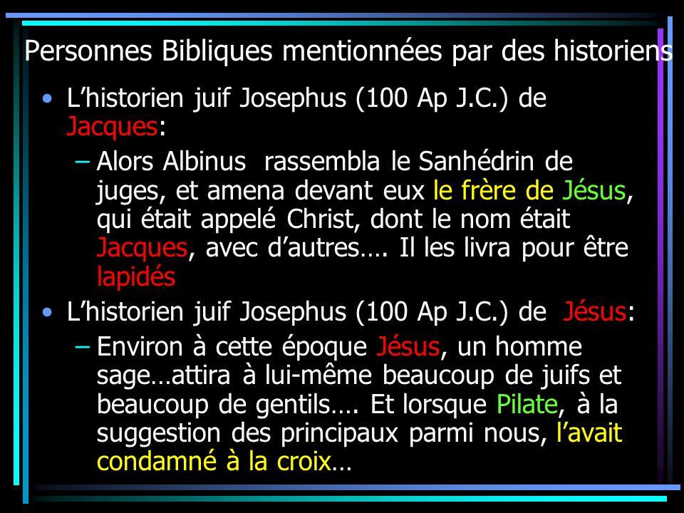 Personnes Bibliques mentionnées par des historiens Lhistorien juif Josephus (100 Ap J.C.) de Jacques: –Alors Albinus rassembla le Sanhédrin de juges, et amena devant eux le frère de Jésus, qui était appelé Christ, dont le nom était Jacques, avec dautres….