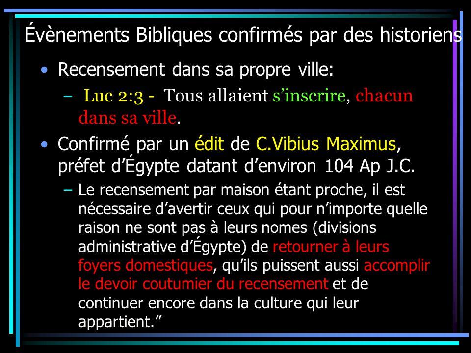 Évènements Bibliques confirmés par des historiens Recensement dans sa propre ville: – Luc 2:3 - Tous allaient sinscrire, chacun dans sa ville.