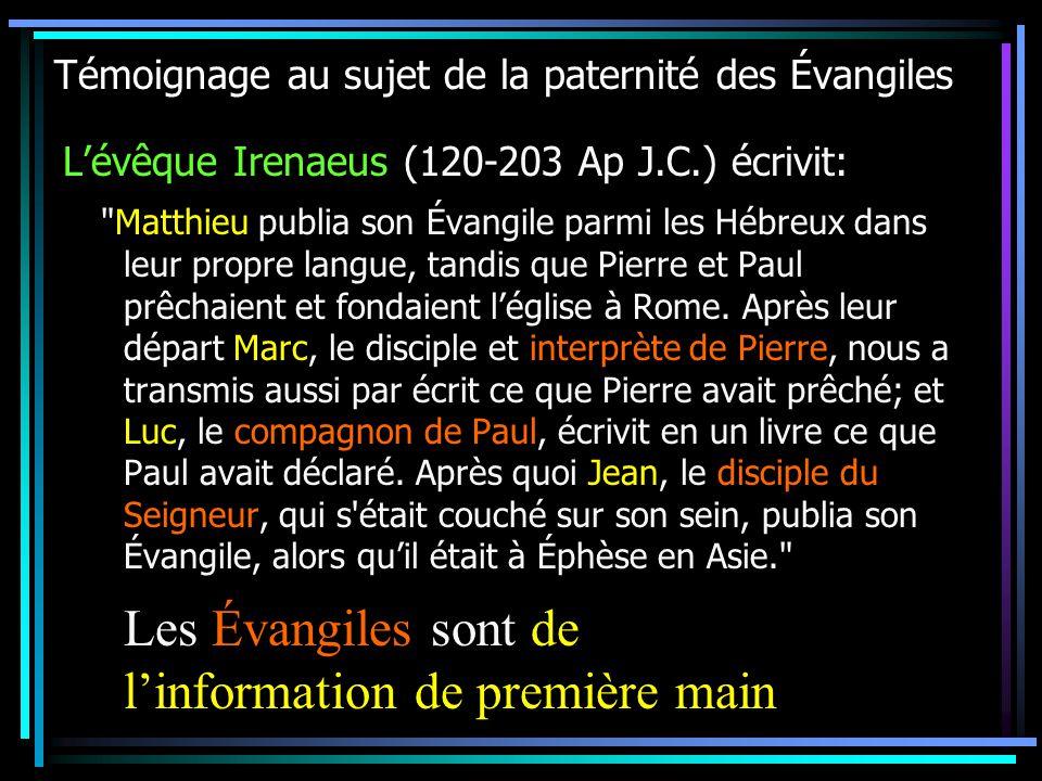 Témoignage au sujet de la paternité des Évangiles Lévêque Irenaeus (120-203 Ap J.C.) écrivit: Matthieu publia son Évangile parmi les Hébreux dans leur propre langue, tandis que Pierre et Paul prêchaient et fondaient léglise à Rome.