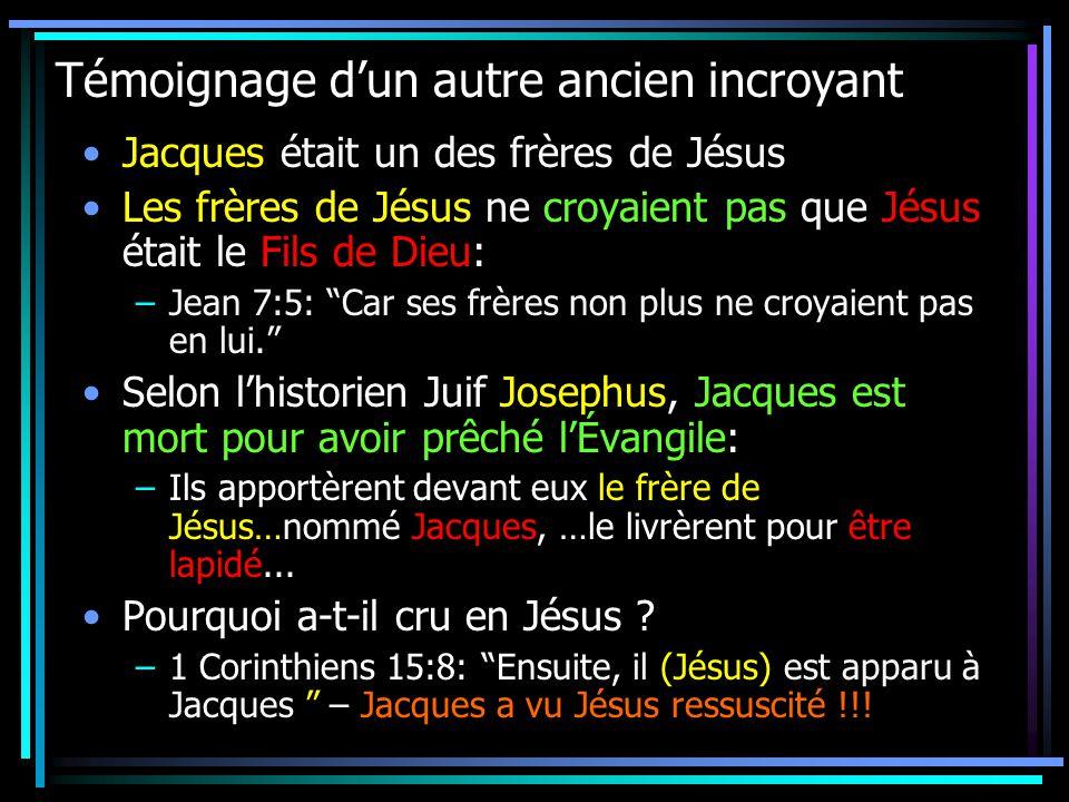 Témoignage dun autre ancien incroyant Jacques était un des frères de Jésus Les frères de Jésus ne croyaient pas que Jésus était le Fils de Dieu: –Jean 7:5: Car ses frères non plus ne croyaient pas en lui.