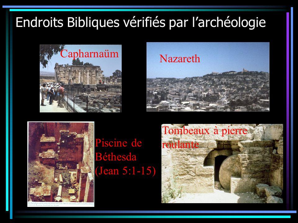 Endroits Bibliques vérifiés par larchéologie Capharnaüm Nazareth Piscine de Béthesda (Jean 5:1-15) Tombeaux à pierre roulante