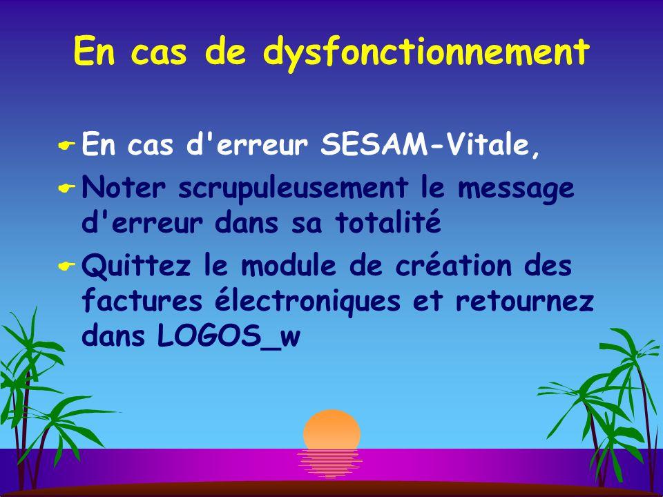 En cas de dysfonctionnement En cas d erreur SESAM-Vitale, Noter scrupuleusement le message d erreur dans sa totalité Quittez le module de création des factures électroniques et retournez dans LOGOS_w