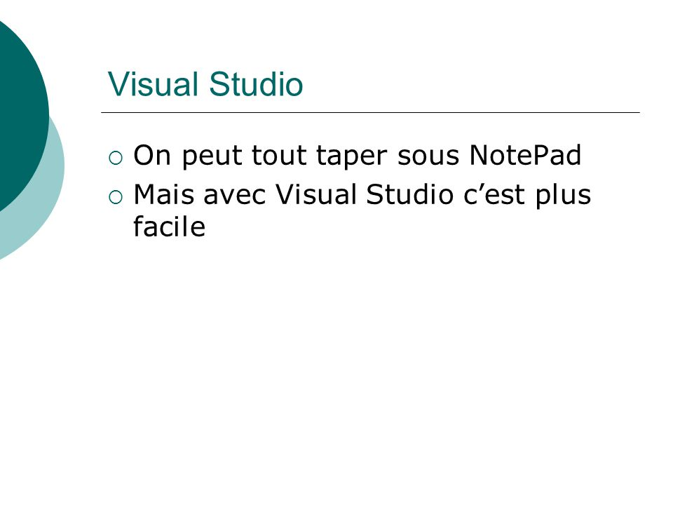 Visual Studio On peut tout taper sous NotePad Mais avec Visual Studio cest plus facile
