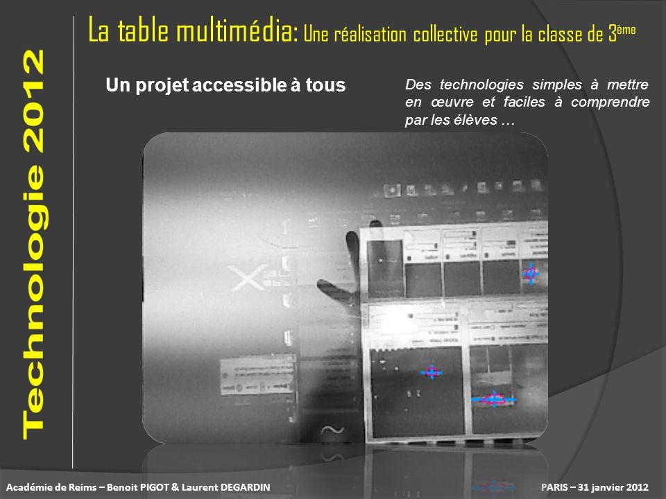 La table multimédia: Une réalisation collective pour la classe de 3 ème PARIS – 31 janvier 2012 Un projet accessible à tous Des technologies simples à