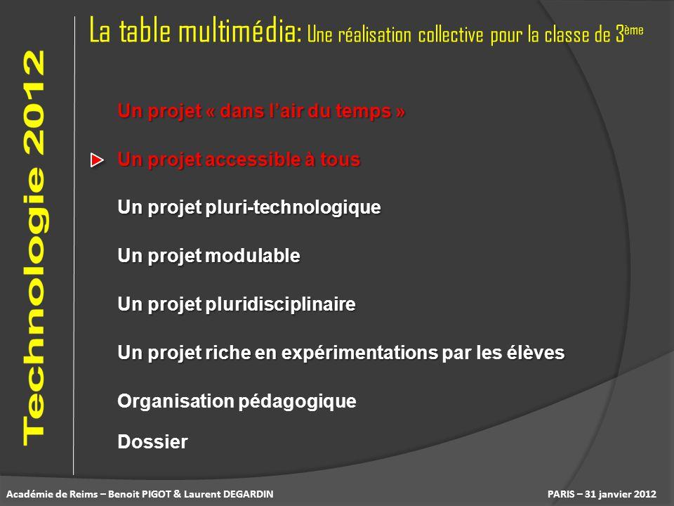 Un projet pluri-technologique La table multimédia: Une réalisation collective pour la classe de 3 ème PARIS – 31 janvier 2012 Un projet pluridisciplin