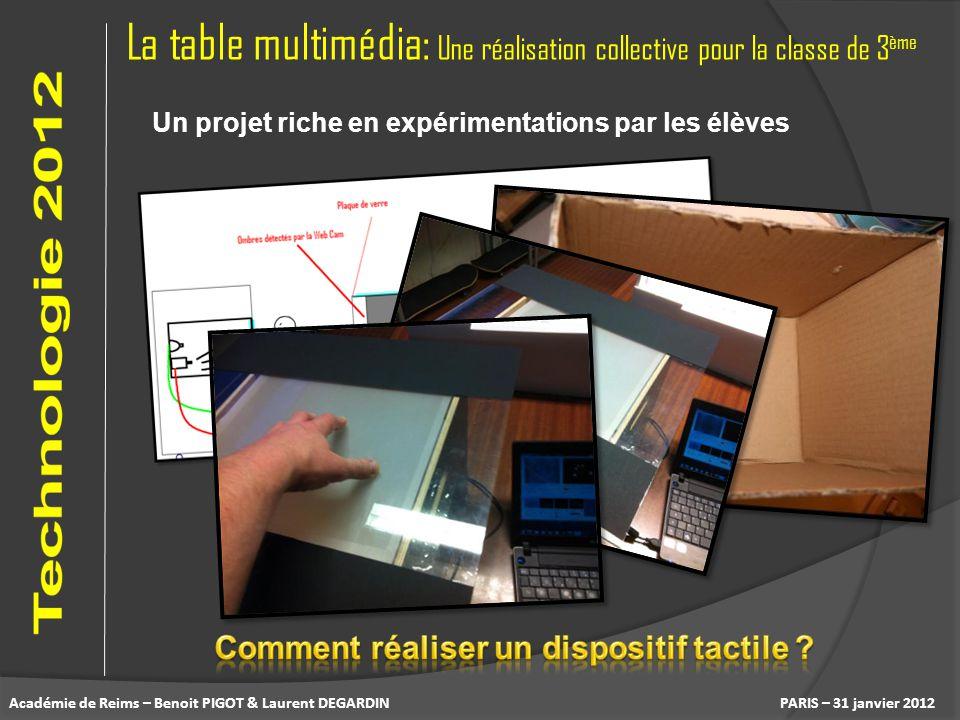 La table multimédia: Une réalisation collective pour la classe de 3 ème PARIS – 31 janvier 2012 Un projet riche en expérimentations par les élèves Aca
