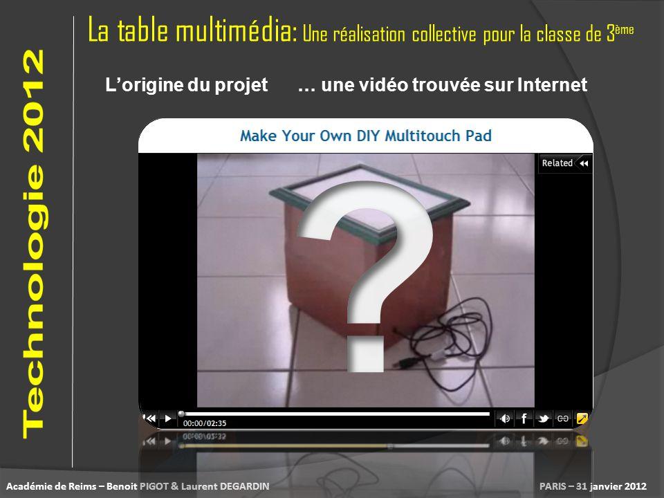 La table multimédia: Une réalisation collective pour la classe de 3 ème PARIS – 31 janvier 2012Académie de Reims – Benoit PIGOT & Laurent DEGARDIN Lor