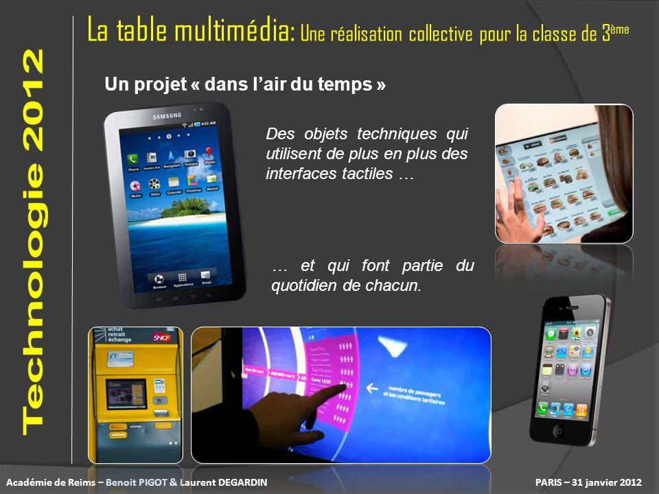 La table multimédia: Une réalisation collective pour la classe de 3 ème PARIS – 31 janvier 2012 Un projet « dans lair du temps » Des objets techniques