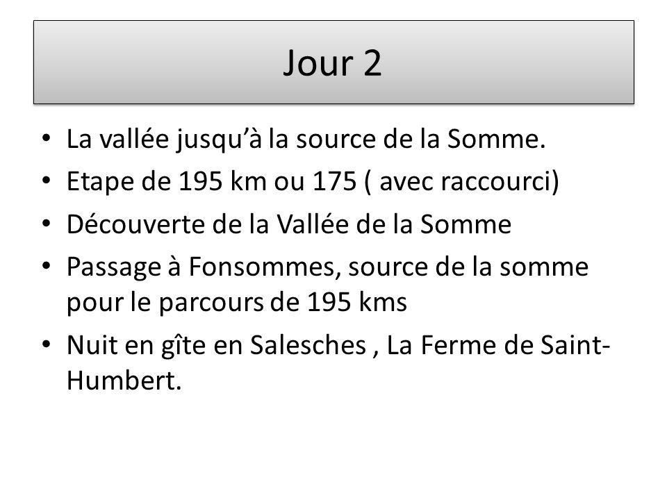 Jour 2 La vallée jusquà la source de la Somme. Etape de 195 km ou 175 ( avec raccourci) Découverte de la Vallée de la Somme Passage à Fonsommes, sourc